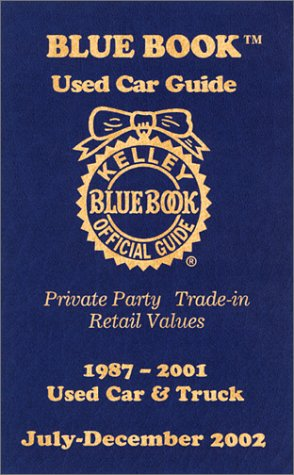 Kelley Blue Book Used Car Guide  Private Party  Trade In  Retail Values  1987 2001 Used Car And Truck  July December 2002