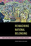 Reimagining National Belonging : Post-Civil War el Salvador in a Global Context, DeLugan, Robin Maria, 0816531013