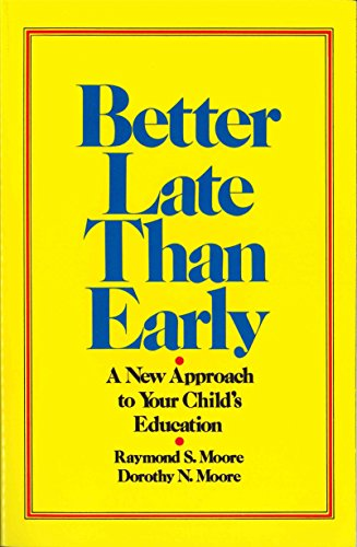 Better Late Than Early: A New Approach to Your Child's Education by [Moore, Raymond S., Moore, Dorothy N.]