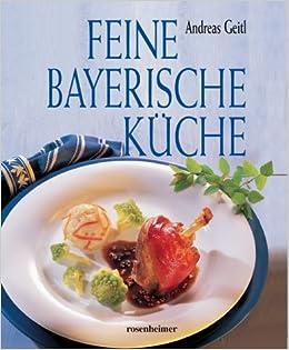 Feine Bayerische Küche: Amazon.de: Andreas Geitl: Bücher