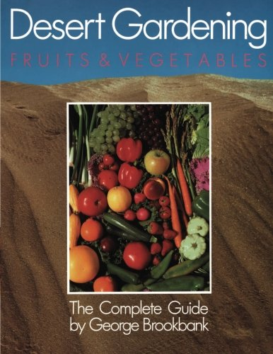 Desert Gardening: Fruits & Vegetables: The Complete (Arizona Garden)