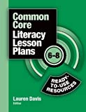 Common Core Literacy Lesson Plans: Ready-to-Use Resources, 6-8 by Lauren Davis (10/2/2012)