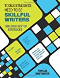 Tools Students Need to Be Skillful Writers : Building Better Sentences, Hostmeyer, Phyllis, 1412989043