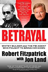 Betrayal: Whitey Bulger and the FBI Agent Who Fought to Bring Him Down Hardcover