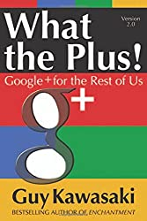 What the Plus!: Google+ for the Rest of Us (Marketing/Sales/Adv & Promo)