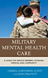 Military Mental Health Care, Cheryl Lawhorne-Scott and Don Philpott, 1442220937