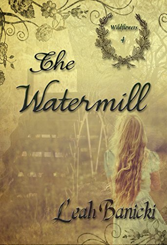The Watermill: Western Romance on the Frontier Book #4 (Wildflowers) by [Banicki, Leah]
