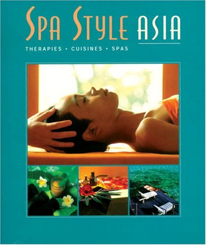 Spa Style Asia: Therapies, Cuisines, Spas