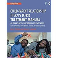 CPRT Second Edition Package: Child-Parent Relationship Therapy (CPRT) Treatment Manual: An Evidence-Based 10-Session Filial Therapy Model: Volume 3