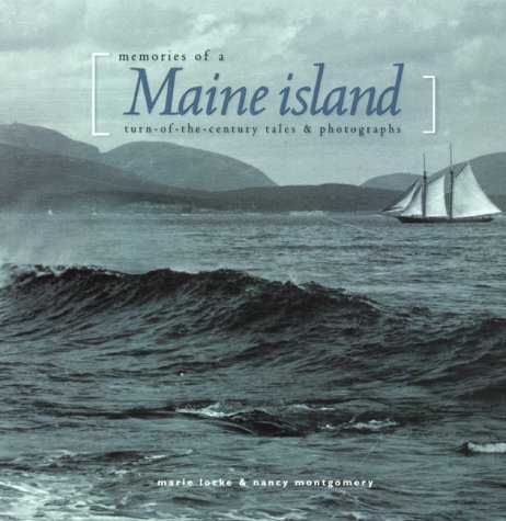 Memories of a Maine Island: Turn-Of-The-Century Tales & Photographs (Northeast Folklore, V. 33) by Locke, Marie, Montgomery, Nancy A., Montgomery, Nancy, Ives, (1998) - East Center North Shopping