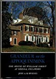 Grandeur on the Appoquinimink : The House of William Corbit at Odessa, Delaware, Sweeney, John A. H., 0874133890