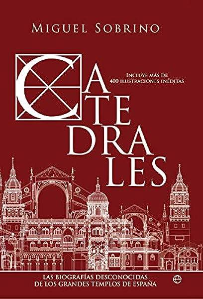 Catedrales: Las biografías desconocidas de los grandes templos de España Historia: Amazon.es: Sobrino González, Miguel: Libros