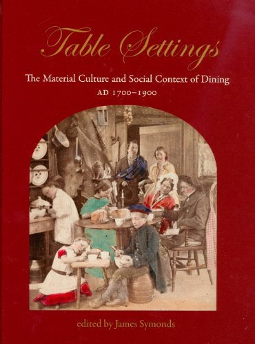Table Settings: The Material Culture and Social Context of Dining, AD 1700-1900
