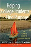 img - for Helping College Students Find Purpose: The Campus Guide to Meaning-Making book / textbook / text book