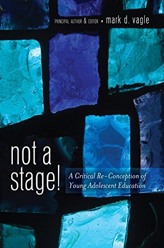 Not a Stage!: A Critical Re-Conception of Young Adolescent Education (Adolescent Cultures, School, and Society)