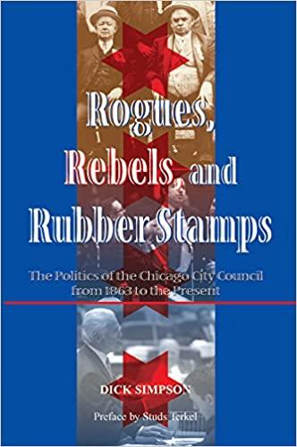 Rogues Rebels And Rubber Stamps The Politics Of The Chicago City