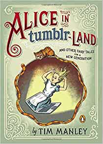 Alice In Tumblr Land And Other Fairy Tales For A New Generation