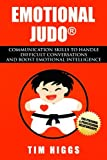 img - for Emotional Judo: Communication Skills to Handle Difficult Conversations and Boost Emotional Intelligence book / textbook / text book