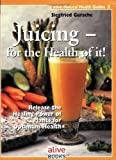 Jucing for the Health of It!, Siegfried Gursche, 1553120035