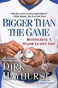 Bigger Than the Game: Restitching a Major League Life by [Hayhurst, Dirk]