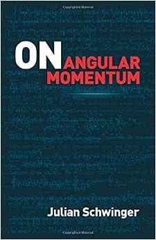 Book On Angular Momentum (Dover Books on Physics) by Julian Schwinger (2015-02-18)
