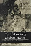 The Politics of Early Childhood Education, Soto, Lourdes Diaz, 0820441643