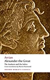 Alexander the Great The    Anabasis and the       Indica (Oxford World's Classics)