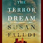 The Terror Dream: Fear and Fantasy in Post-9/11 America | Susan Faludi