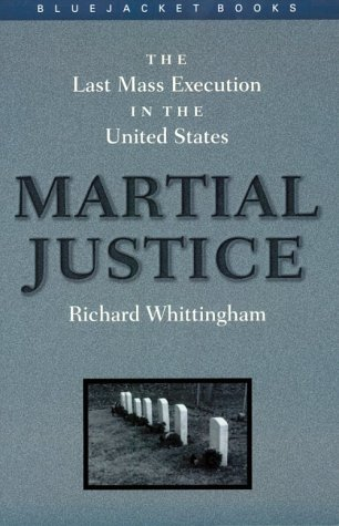 Martial Justice: The Last Mass Execution in the United States (Bluejacket Books Series)