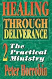 Healing Through Deliverance Bk. 2 : Practical Ministry, Horrobin, Peter, 1852400390
