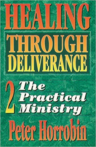 Healing Through Deliverance: 2. The Practical Ministry