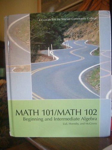 Math 101/math 102 Beginning and Intermediate Algebra A custom Text for Sinclair Community College