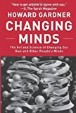Changing Minds: The Art And Science of Changing Our Own And Other People's Minds by Howard Gardner (Sep 1 2006)