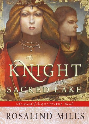 The Knight Of The Sacred Lake  Guenevere Novels