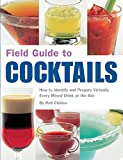 Field Guide to Cocktails: How to Identify and Prepare Virtually Every Mixed Drink at the Bar