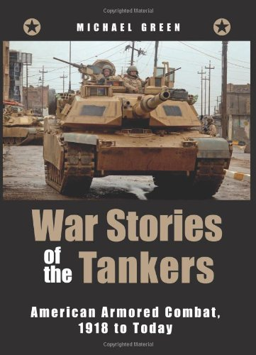 War Stories of the Tankers: American Armored Combat, 1918 to Today American Tanker