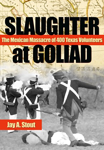 Kill at Goliad: The Mexican Massacre of 400 Texas Volunteers