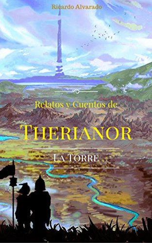La Torre, Relatos y Cuentos de Therianor. (Spanish Edition) by [Alvarado