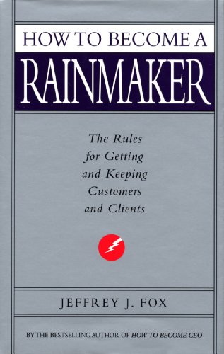 How To Become A Rainmaker: The Rules for Getting and Keeping Customers and Clients (English Edition)