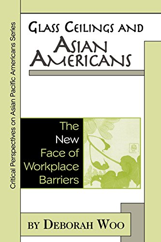 Glass Ceilings and Asian Americans: The New Face of Workplace Barriers (Critical Perspectives on Asian Pacific - Faces Glasses With