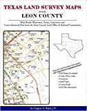 Texas Land Survey Maps for Leon County : With Roads, Railways, Waterways, Towns, Cemeteries and Including Cross-referenced Data from the General Land Office and Texas Railroad Commission, Boyd, Gregory A., 1420350714