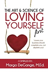 The Art & Science of Loving Yourself First: 'cause your business should complete you, not deplete you! Paperback