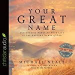 Your Great Name: Discovering Power for Your Life in the Awesome Names of God | Michael Neale
