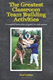 The Greatest Classroom Team Building Activities, Paul Carlino, 1482366487
