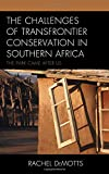 The Challenges of Transfrontier Conservation in Southern Africa: The Park Came After Us