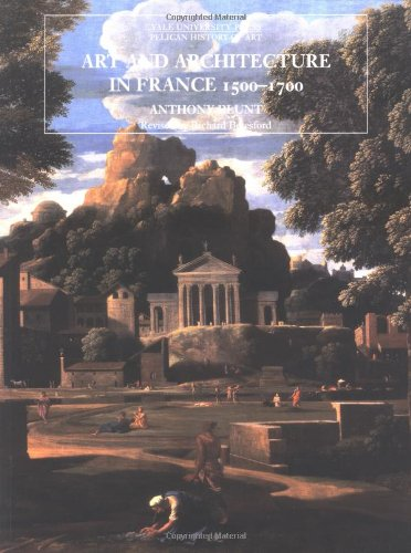 Art and Architecture in France, 1500-1700 (The Yale University Press Pelican History of Art)