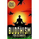 Buddhism : Buddhism For Beginners (Free Bonus included) (Buddhism for beginners, Buddhism without belifef, Buddhism, Essence of Buddhism , Zen Buddhism)