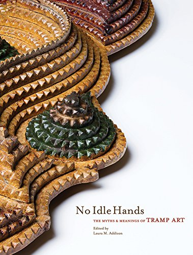 Tramp Folk Art - No Idle Hands:  The Myths and Meanings of Tramp Art