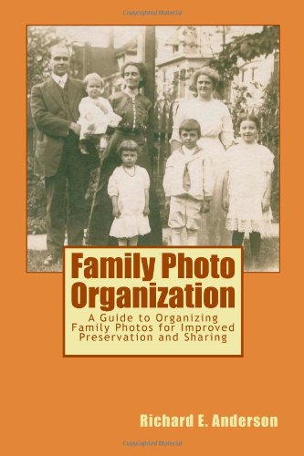 Read Online Family Photo Organization: A Guide to Organizing Family Photos for Improved Preservation and Sharing pdf epub