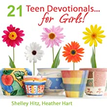21 Teen Devotionals...For Girls! Audiobook by Heather Hart, Shelley Hitz Narrated by Connie Ventress